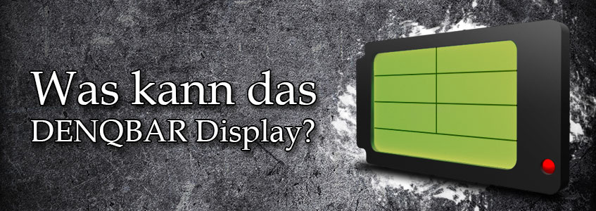 Was kann das DENQBAR Display?